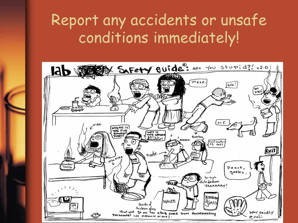 Report any accidents or unsafe conditions immediately!