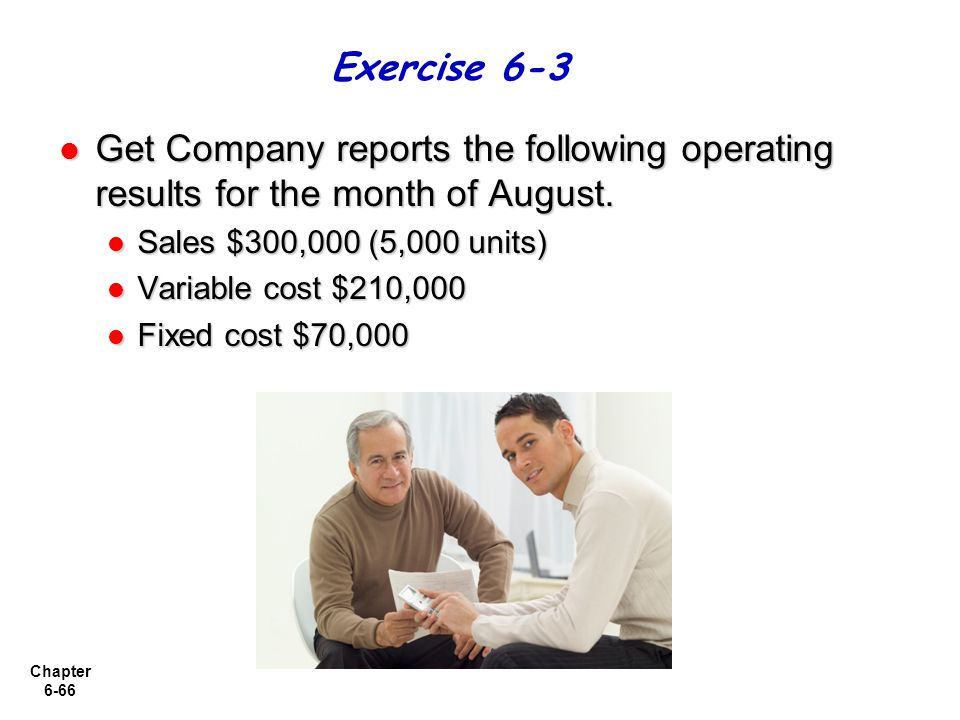 Exercise 6-3 Get Company reports the following operating results for the month of August. Sales $300,000 (5,000 units)
