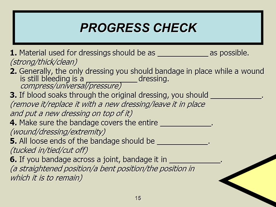 PROGRESS CHECK 1. Material used for dressings should be as ____________ as possible. (strong/thick/clean)
