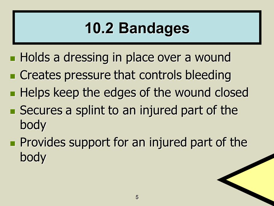 10.2 Bandages Holds a dressing in place over a wound