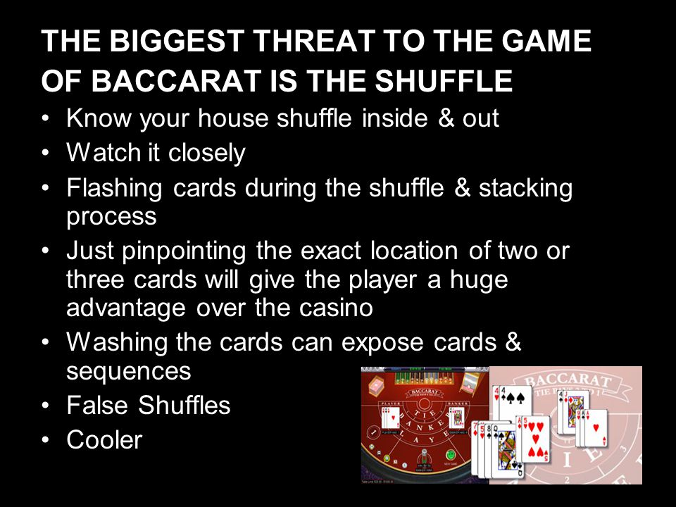 THE BIGGEST THREAT TO THE GAME OF BACCARAT IS THE SHUFFLE