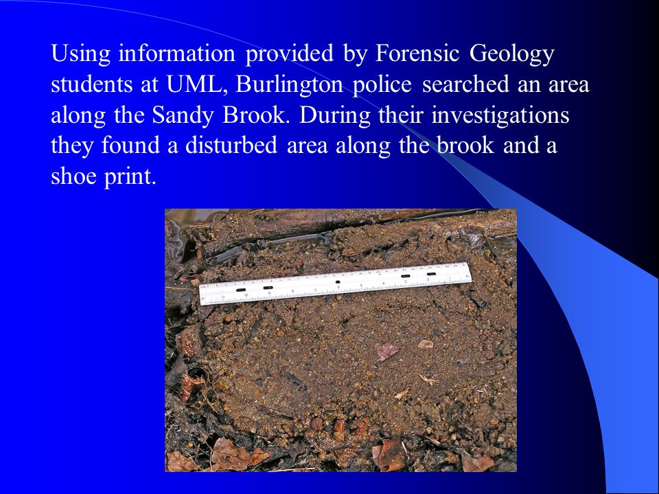 Using information provided by Forensic Geology students at UML, Burlington police searched an area along the Sandy Brook.