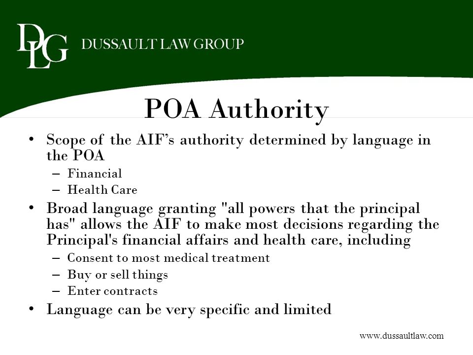 POA Authority Scope of the AIF's authority determined by language in the POA. Financial. Health Care.