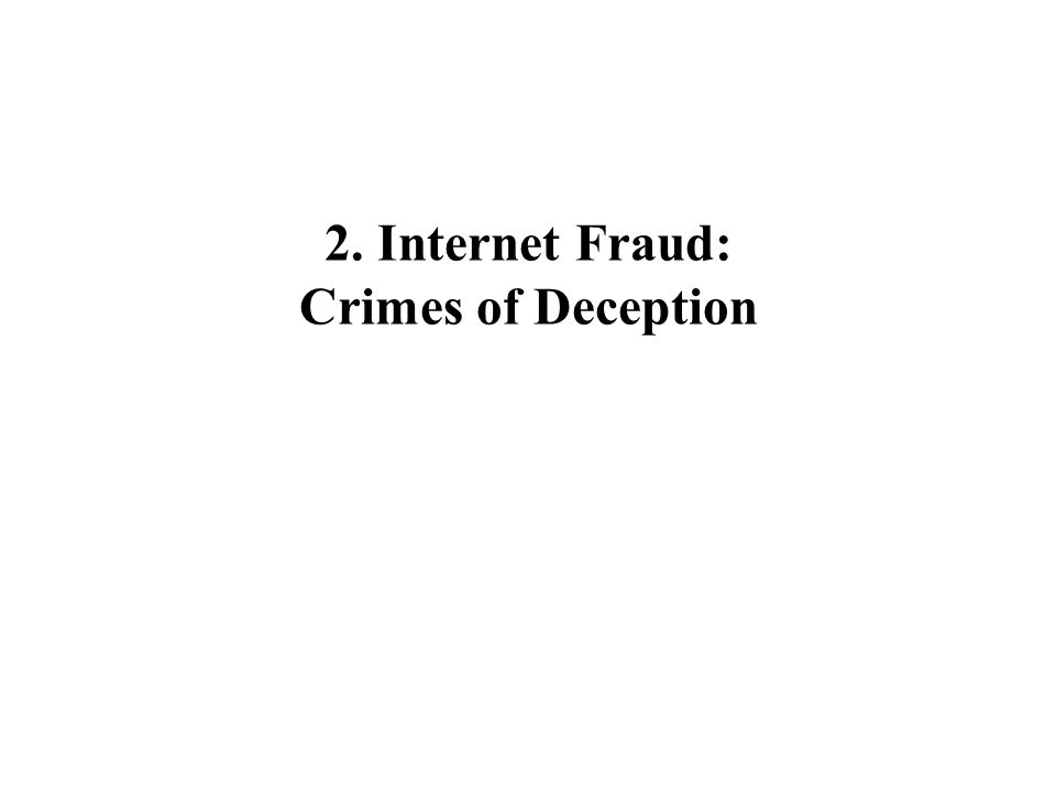 2. Internet Fraud: Crimes of Deception