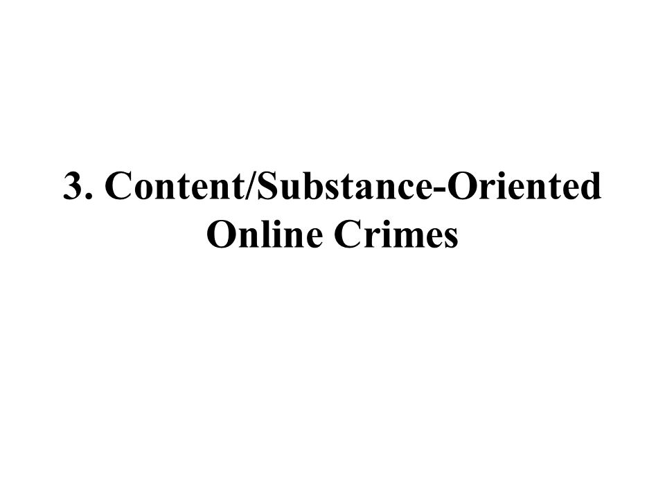 3. Content/Substance-Oriented Online Crimes