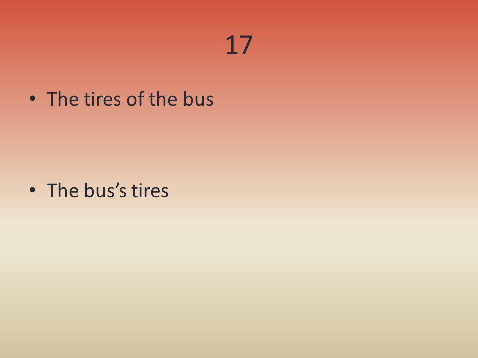 17 The tires of the bus The bus's tires
