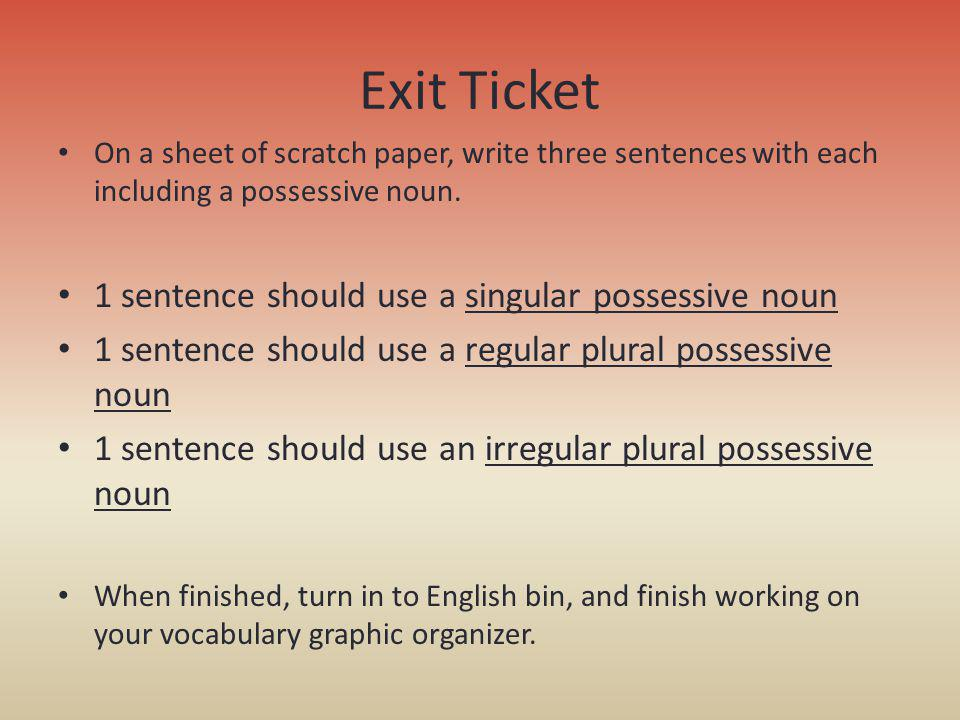 Exit Ticket 1 sentence should use a singular possessive noun