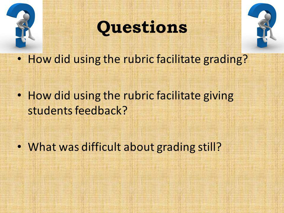 Questions How did using the rubric facilitate grading