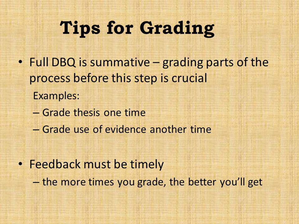Tips for Grading Full DBQ is summative – grading parts of the process before this step is crucial. Examples: