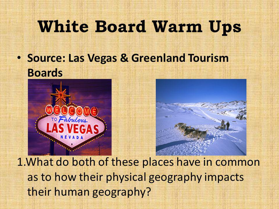 White Board Warm Ups Source: Las Vegas & Greenland Tourism Boards