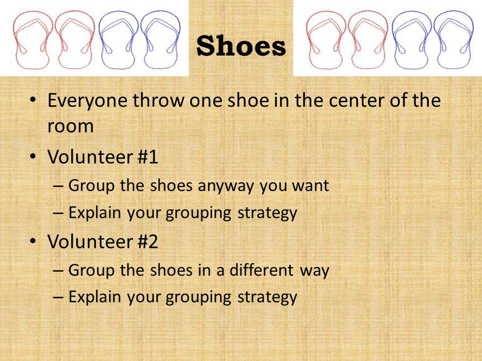 Shoes Everyone throw one shoe in the center of the room Volunteer #1