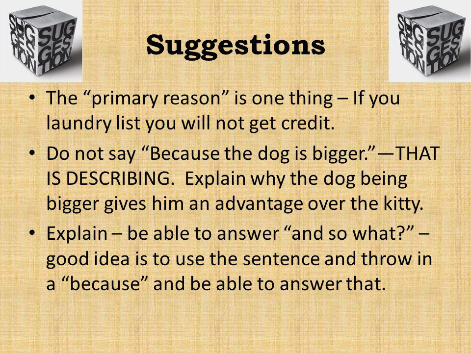 Suggestions The primary reason is one thing – If you laundry list you will not get credit.