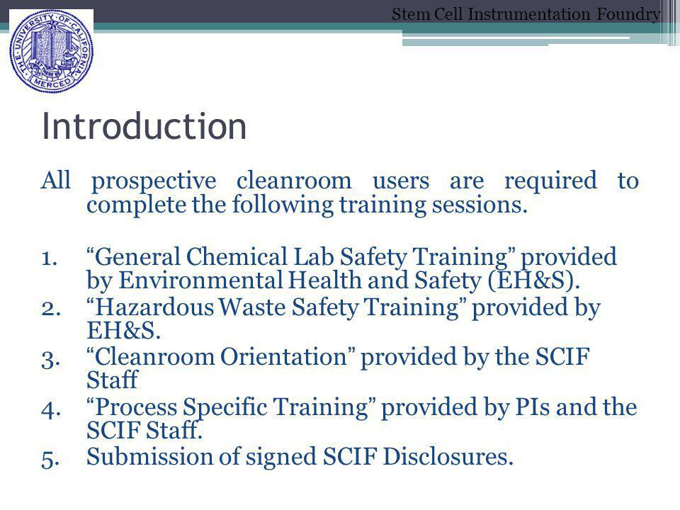 Introduction All prospective cleanroom users are required to complete the following training sessions.