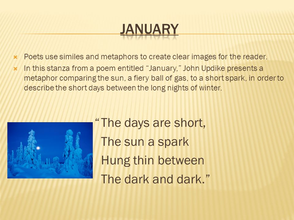 January The days are short, The sun a spark Hung thin between