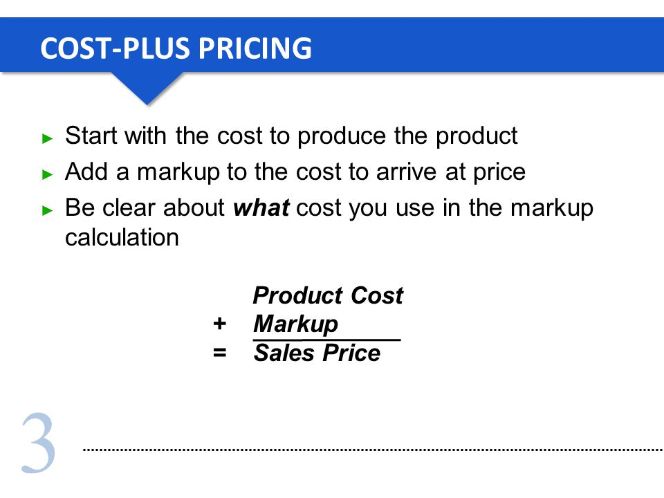 COST-PLUS PRICING Start with the cost to produce the product