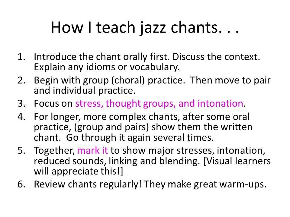 How I teach jazz chants. . . Introduce the chant orally first. Discuss the context. Explain any idioms or vocabulary.
