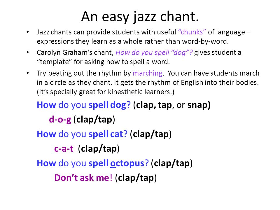 An easy jazz chant. How do you spell dog (clap, tap, or snap)