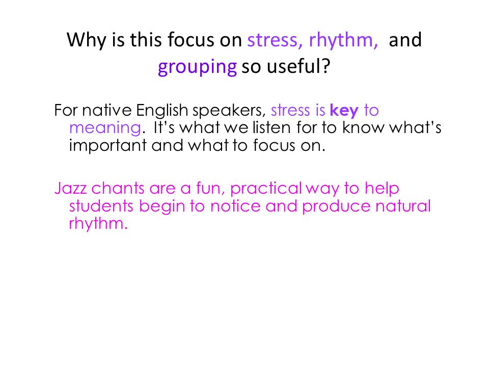 Why is this focus on stress, rhythm, and grouping so useful