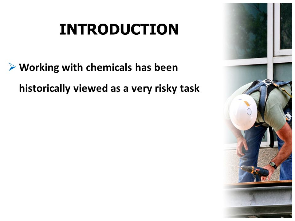 INTRODUCTION Working with chemicals has been historically viewed as a very risky task
