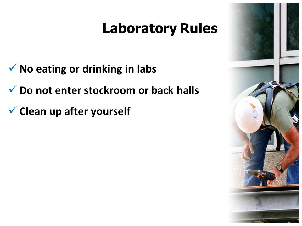 Laboratory Rules No eating or drinking in labs