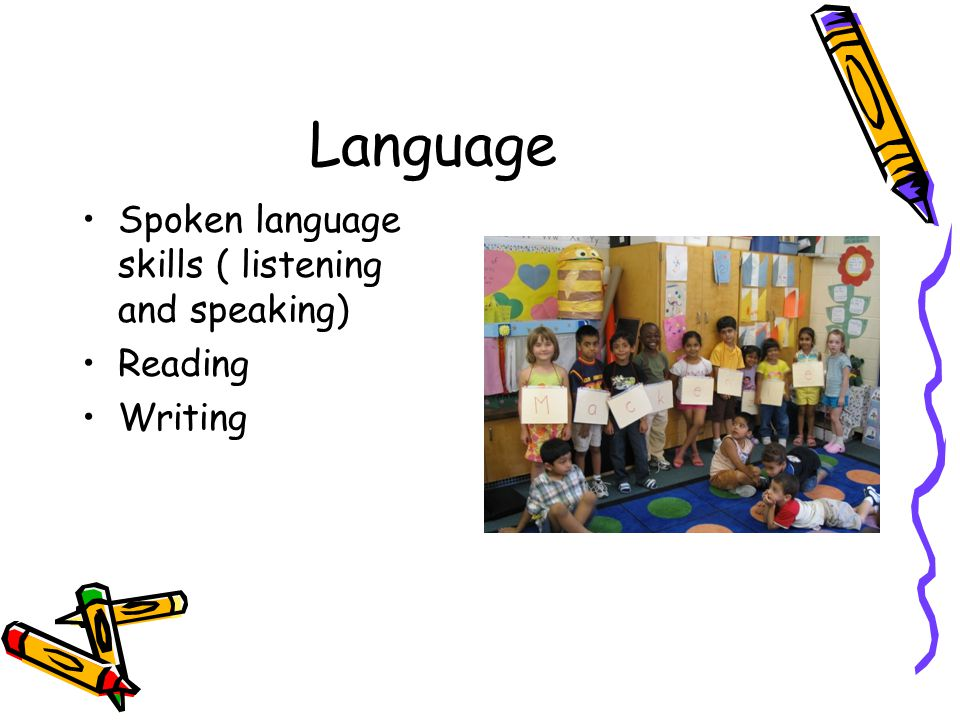 Language Spoken language skills ( listening and speaking) Reading