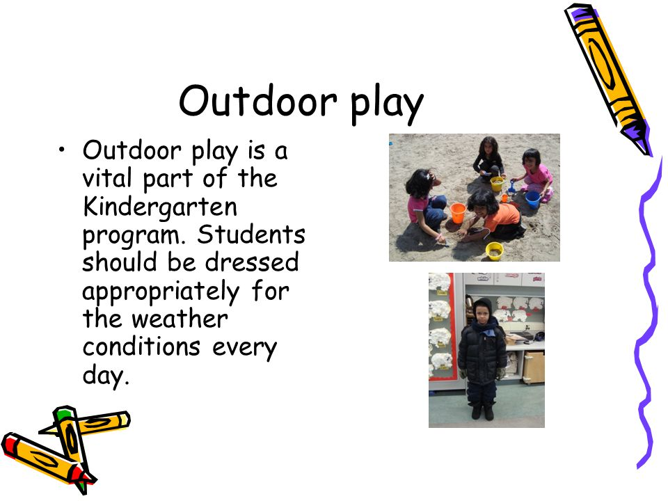 Outdoor play Outdoor play is a vital part of the Kindergarten program.