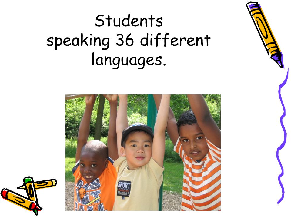 Students speaking 36 different languages.
