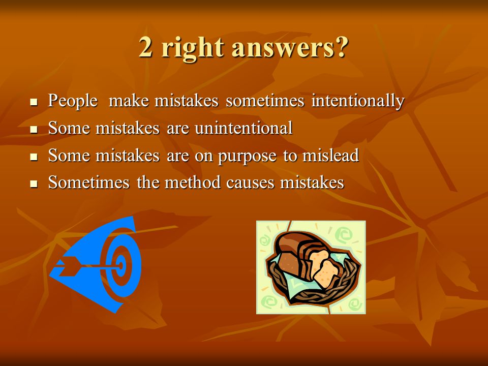 2 right answers People make mistakes sometimes intentionally