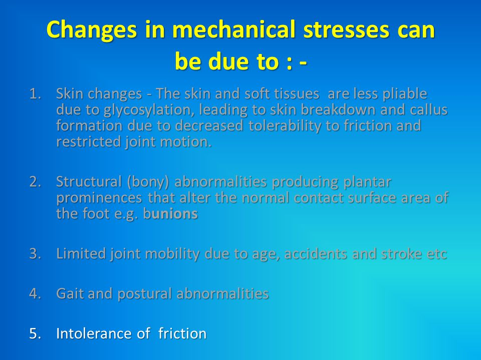 Changes in mechanical stresses can be due to : -