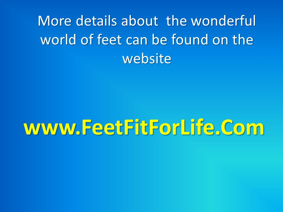 More details about the wonderful world of feet can be found on the website