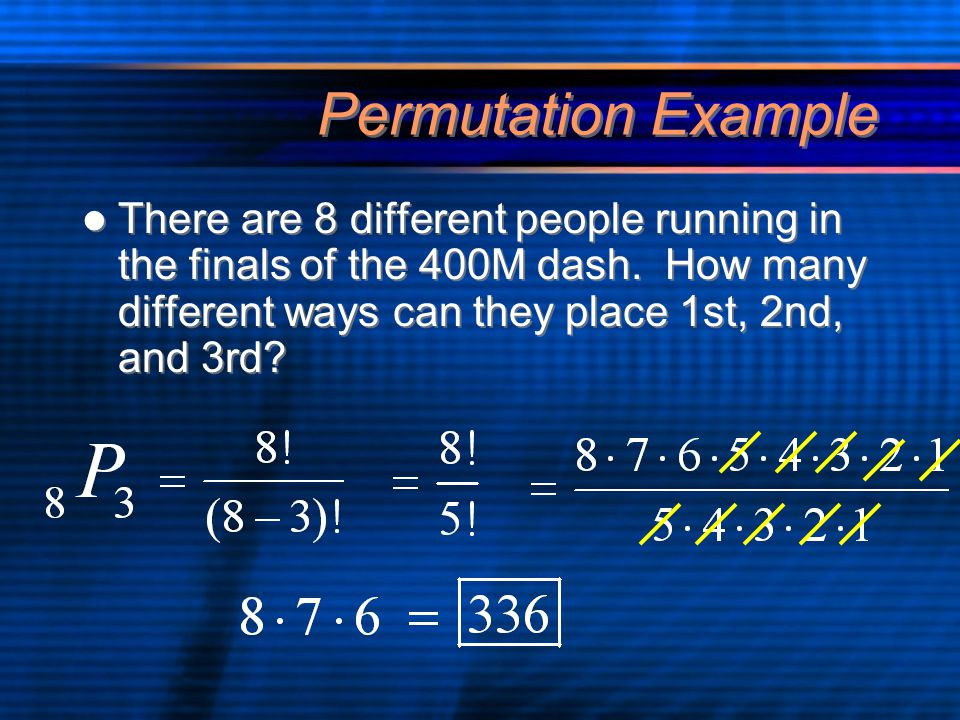 Permutation Example There are 8 different people running in the finals of the 400M dash.