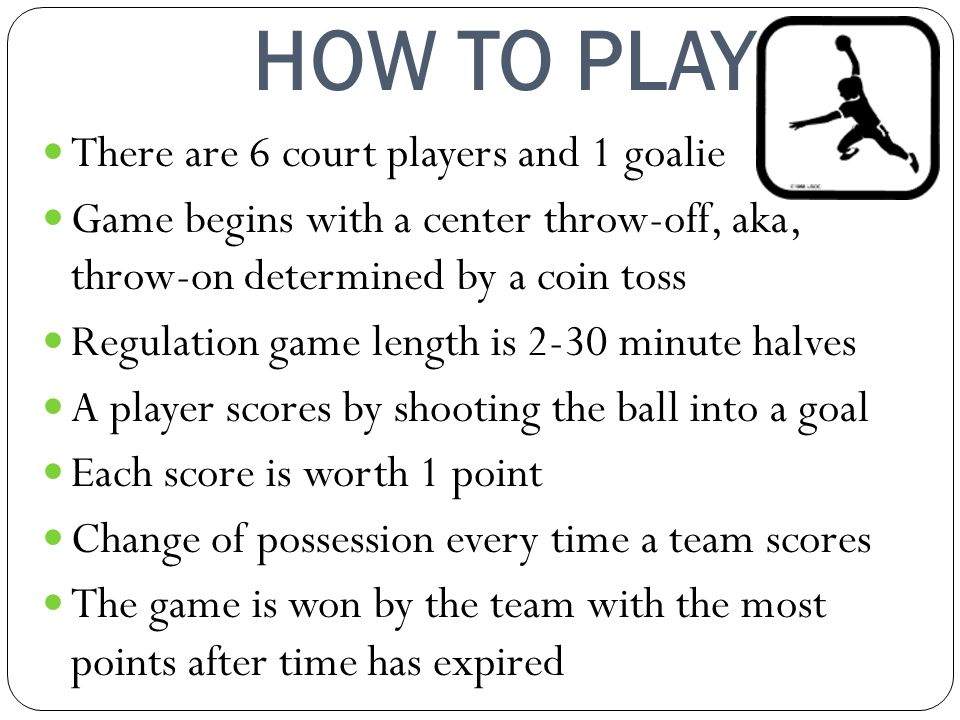 HOW TO PLAY There are 6 court players and 1 goalie