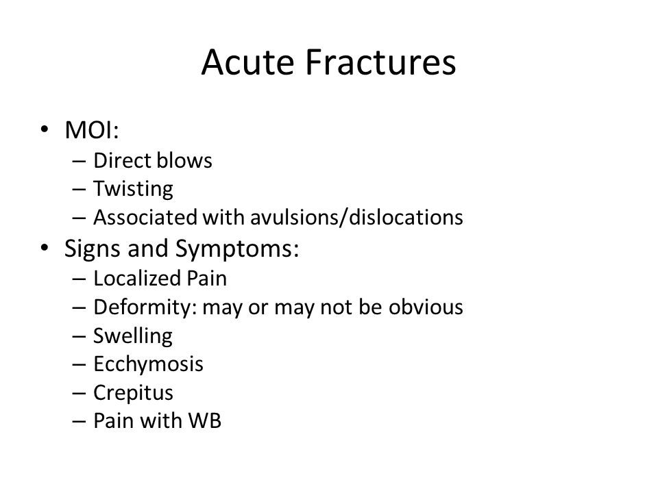 Acute Fractures MOI: Signs and Symptoms: Direct blows Twisting