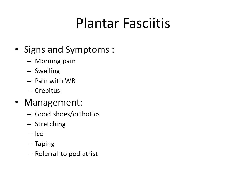 Plantar Fasciitis Signs and Symptoms : Management: Morning pain