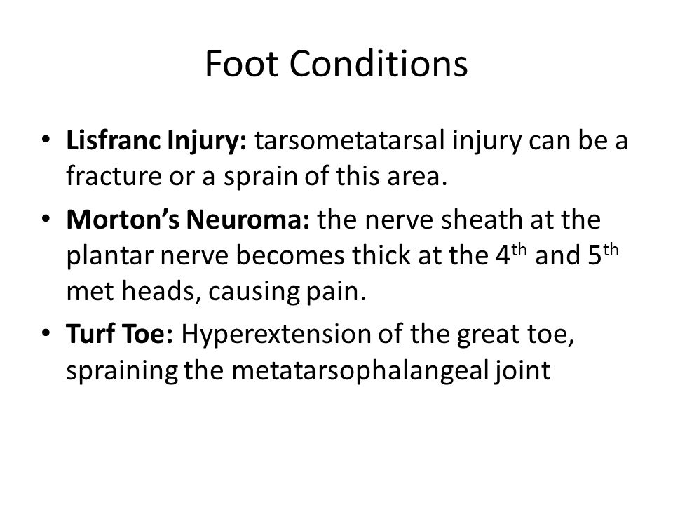 Foot Conditions Lisfranc Injury: tarsometatarsal injury can be a fracture or a sprain of this area.