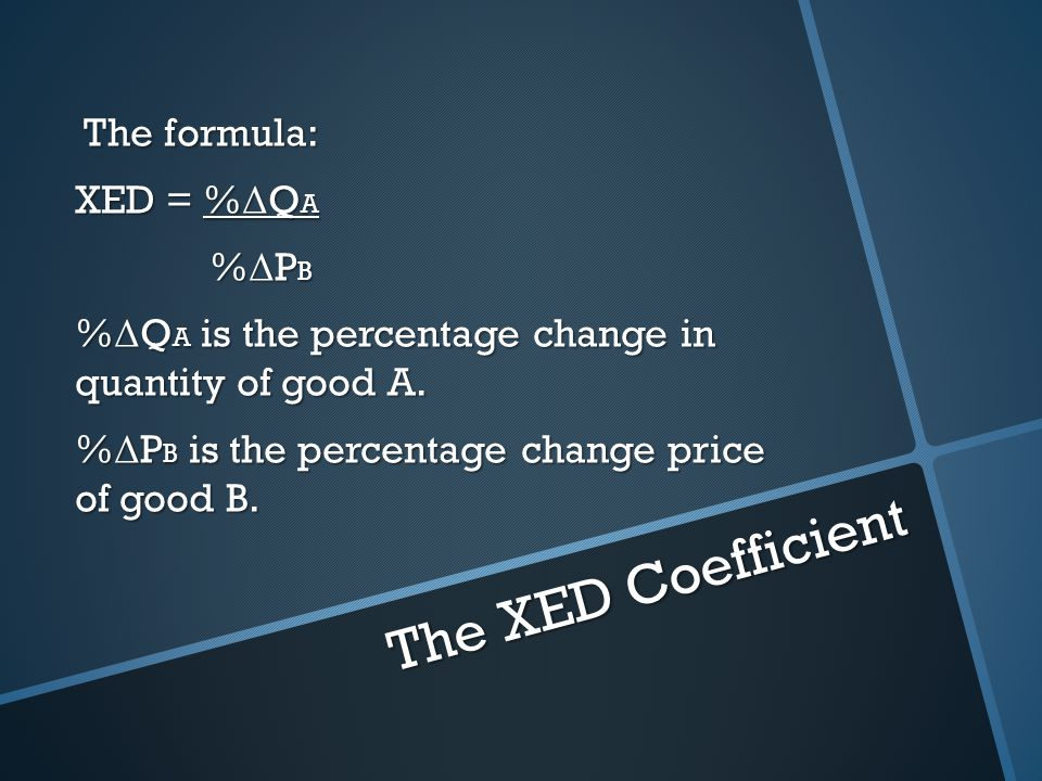The XED Coefficient The formula: XED = %ΔQA %ΔPB