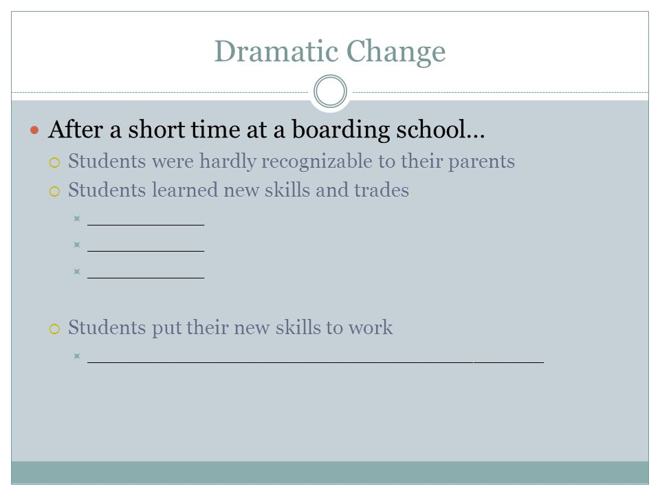 Dramatic Change After a short time at a boarding school…