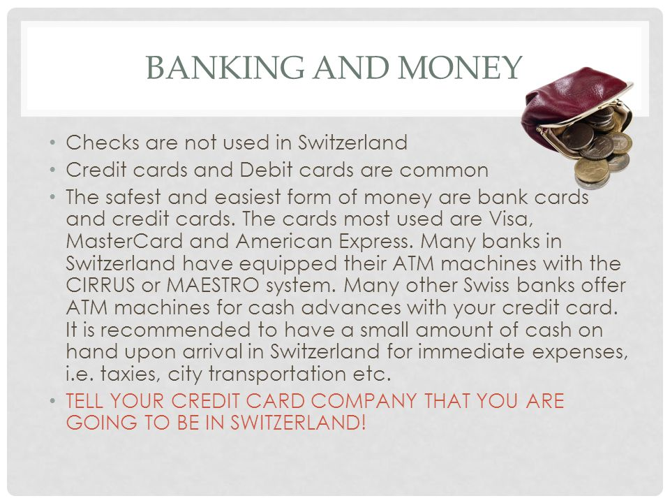 Banking and money Checks are not used in Switzerland