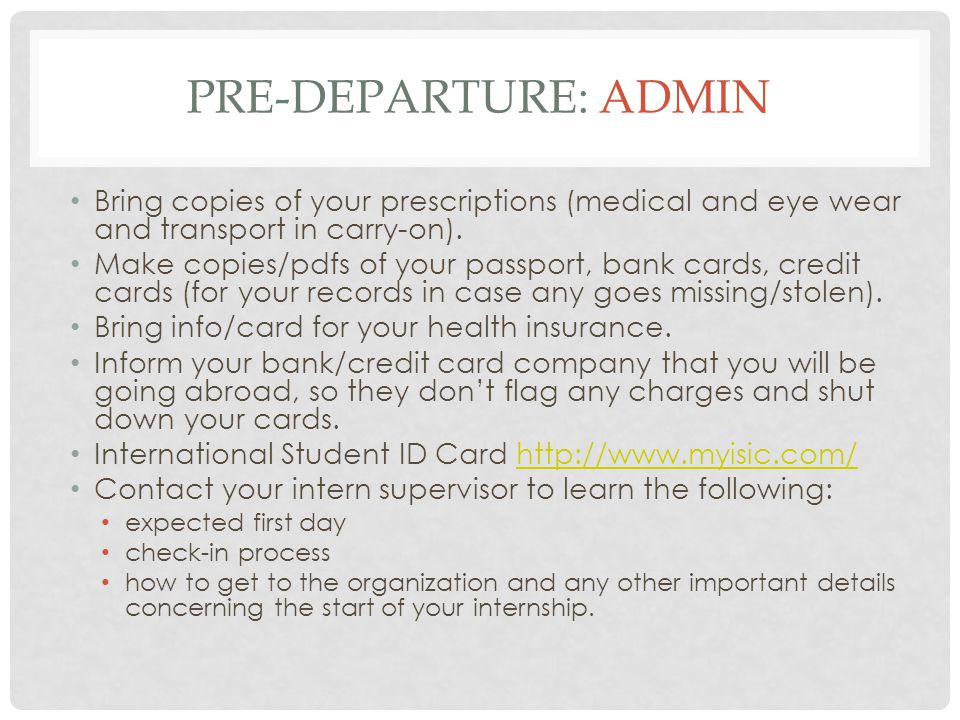 Pre-Departure: admin Bring copies of your prescriptions (medical and eye wear and transport in carry-on).