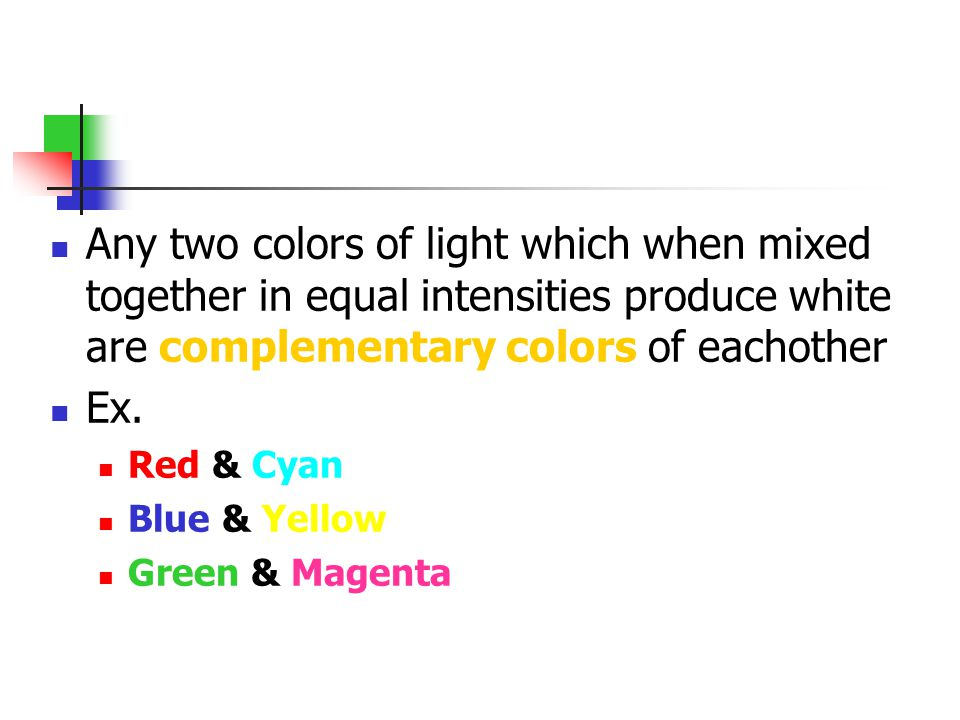 Any two colors of light which when mixed together in equal intensities produce white are complementary colors of eachother