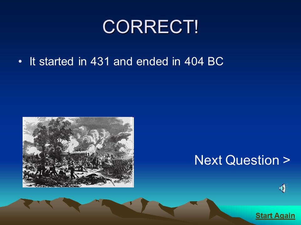 CORRECT! Next Question > It started in 431 and ended in 404 BC
