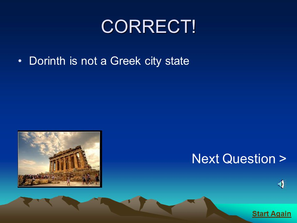 CORRECT! Next Question > Dorinth is not a Greek city state