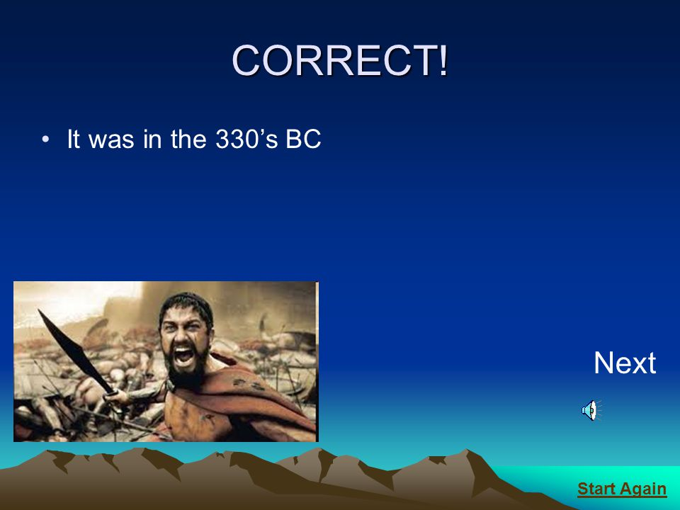 CORRECT! It was in the 330's BC Next Start Again