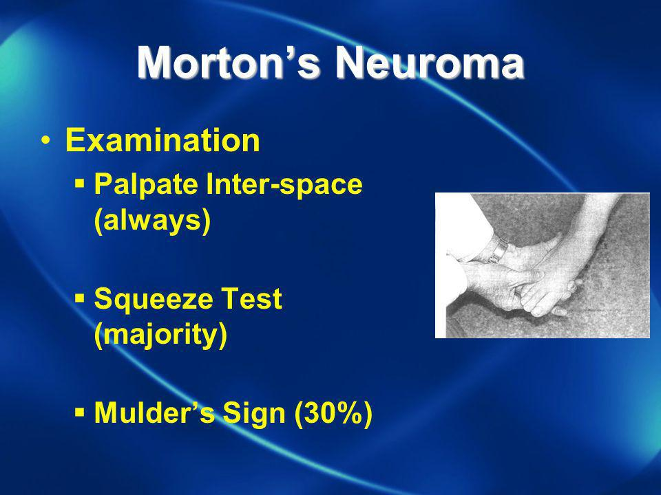 Morton's Neuroma Examination Palpate Inter-space (always)