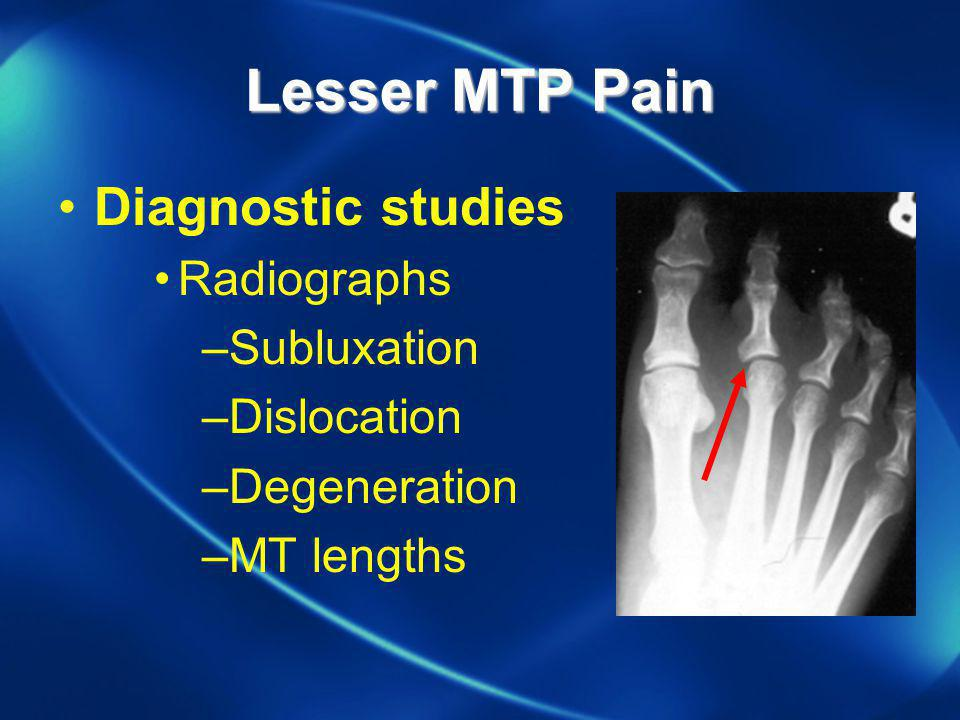Lesser MTP Pain Diagnostic studies Radiographs Subluxation Dislocation