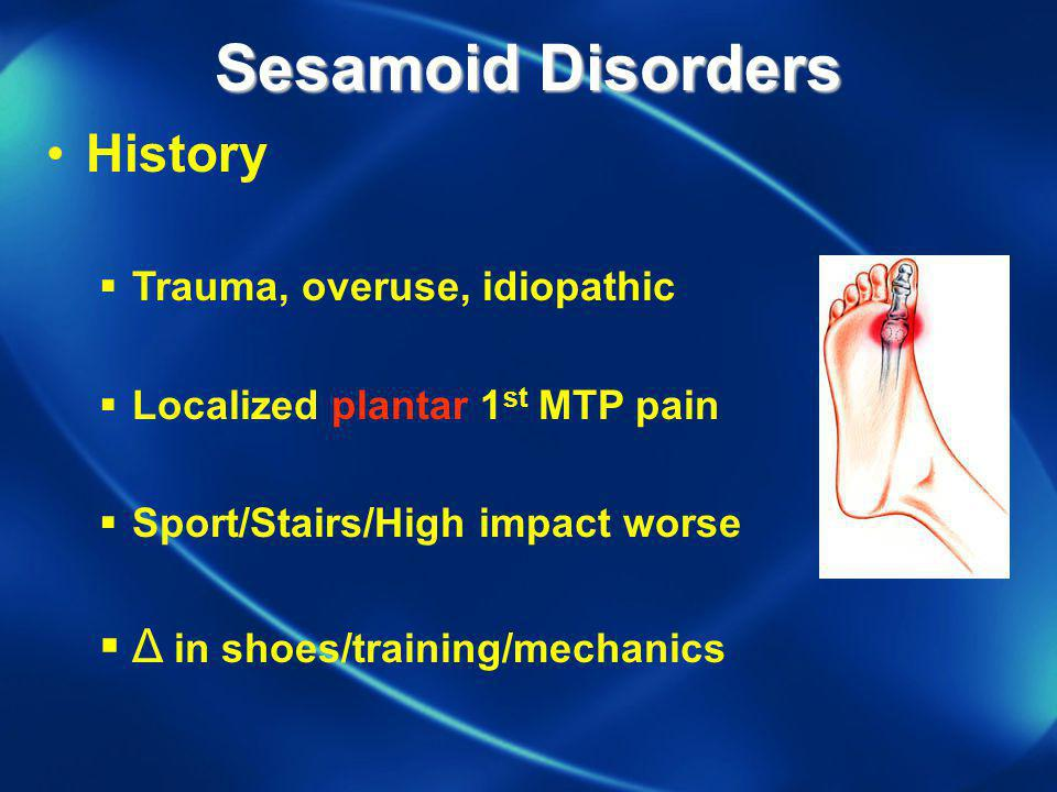 Sesamoid Disorders History Δ in shoes/training/mechanics