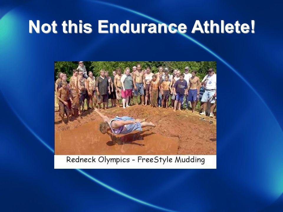 Not this Endurance Athlete!