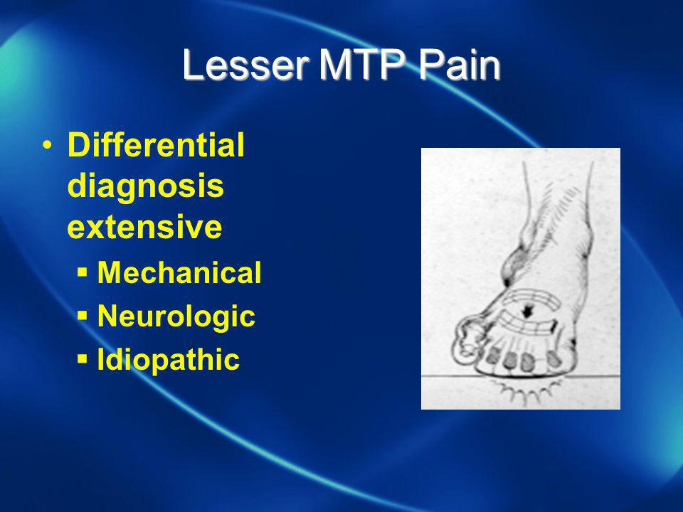 Lesser MTP Pain Differential diagnosis extensive Mechanical Neurologic