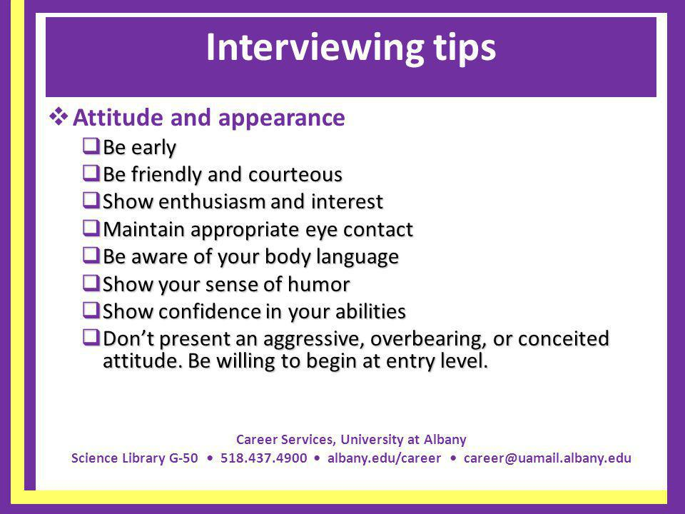 Interviewing tips Attitude and appearance Be early