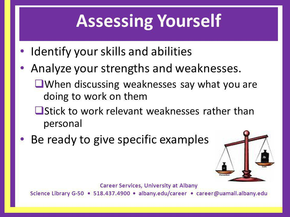 Assessing Yourself Identify your skills and abilities